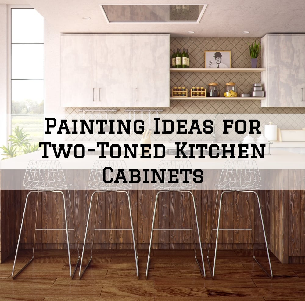 Painting Ideas For Two Toned Kitchen Cabinets Jng Painting